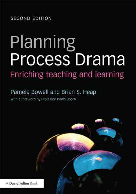 Planning Process Drama By Bowell, Pam/ Heap, Brian S.