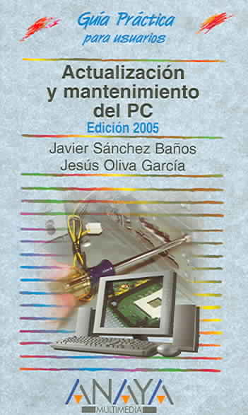 Actualizacion y mantenimiento del PC 2005 / Updating And Maintaining Your PC 2005 By Sanchez, Javier/ Oliva Garcia, Jesus